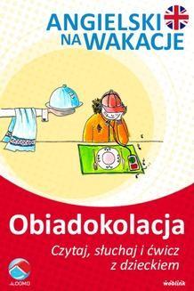 Chomikuj, ebook online Obiadokolacja. Angielski na wakacje. Czytaj. słuchaj i ćwicz z dzieckiem. Anna Śpiewak