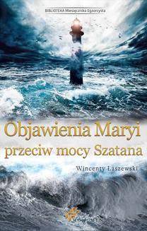 Chomikuj, pobierz ebook online Objawienia Maryi przeciw mocy Szatana. Wincenty Łaszewski