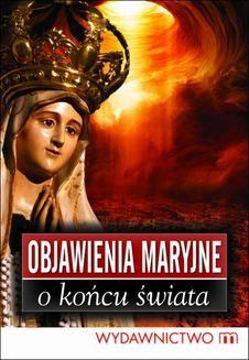 Chomikuj, pobierz ebook online Objawienia Maryjne o końcu świata. Marek Czekański