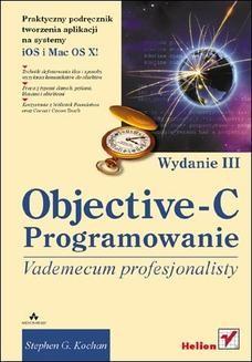 Chomikuj, pobierz ebook online Objective-C. Vademecum profesjonalisty. Wydanie III. Stephen G. Kochan