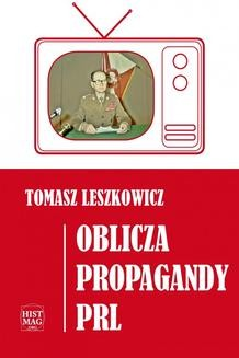 Chomikuj, pobierz ebook online Oblicza propagandy PRL. Tomasz Leszkowicz