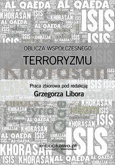Chomikuj, pobierz ebook online Oblicza współczesnego terroryzmu. Grzegorz Libor (red.)