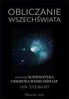 Chomikuj, pobierz ebook online Obliczanie Wszechświata. O tym jak matematyka odkrywa Wszechświat. Ian Stewart