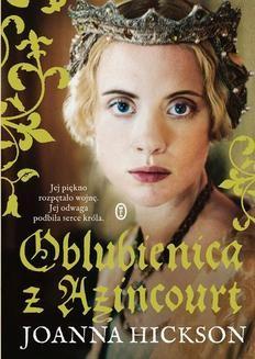 Chomikuj, pobierz ebook online Oblubienica z Azincourt. Joanna Hickson