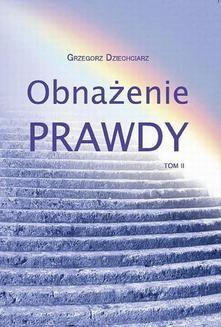 Chomikuj, ebook online Obnażenie prawdy. Tom II. Grzegorz Dziechciarz