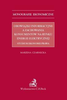 Chomikuj, ebook online Obowiązki informacyjne a zachowania konsumentów na rynku energii elektrycznej. Studium ekonomii prawa. Marzena Czarnecka