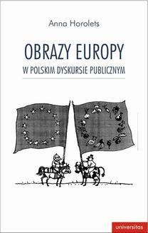 Chomikuj, ebook online Obraz Europy w polskim dyskursie publicznym. Anna Horolets