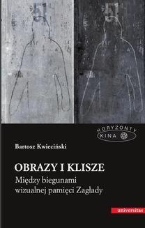 Chomikuj, pobierz ebook online Obrazy i klisze. Między biegunami wizualnej pamięci Zagłady. Bartosz Kwieciński