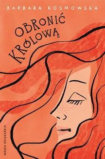 Chomikuj, ebook online Obronić królową. Barbara Kosmowska