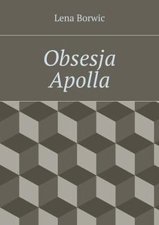 Chomikuj, ebook online Obsesja Apolla. Lena Borwic