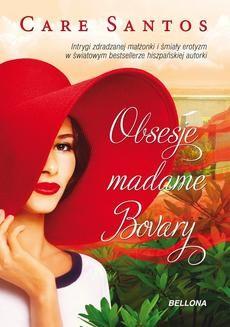 Chomikuj, pobierz ebook online Obsesje madame Bovary. Care Santos