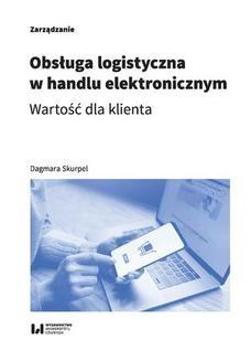Chomikuj, ebook online Obsługa logistyczna w handlu elektronicznym. Wartość dla klienta. Dagmara Skurpel