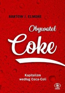 Chomikuj, ebook online Obywatel Coke. Kapitalizm według Coca Coli. Bartow J. Elmore