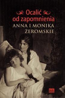 Chomikuj, ebook online Ocalić od zapomnienia. Anna i Monika Żeromskie. Opracowanie zbiorowe