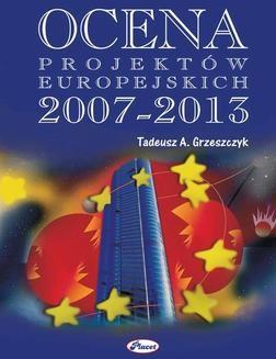 Chomikuj, ebook online Ocena projektów europejskich 2007-2013. Tadeusz Grzeszczyk