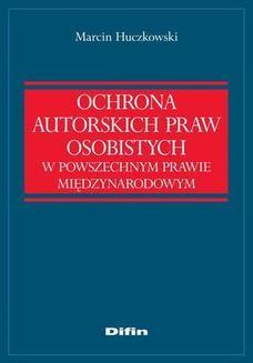 Chomikuj, ebook online Ochrona autorskich praw osobistych w powszechnym prawie międzynarodowym. Marcin Huczkowski
