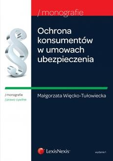 Chomikuj, ebook online Ochrona konsumentów w umowach ubezpieczenia. Wydanie 1. Małgorzata Więcko-Tułowiecka