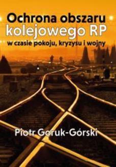 Chomikuj, ebook online Ochrona obszaru kolejowego RP w czasie pokoju, kryzysu i wojny. Piotr Goruk-Górski