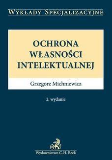 Chomikuj, ebook online Ochrona własności intelektualnej. Wydanie 2. Grzegorz Michniewicz