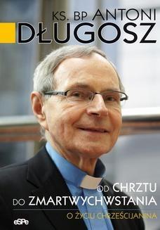 Chomikuj, ebook online Od chrztu do zmartwychwstania. O życiu chrześcijanina. bp Antoni Długosz