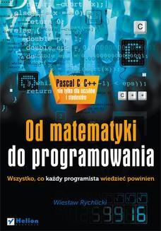 Chomikuj, ebook online Od matematyki do programowania. Wszystko, co każdy programista wiedzieć powinien. Wiesław Rychlicki