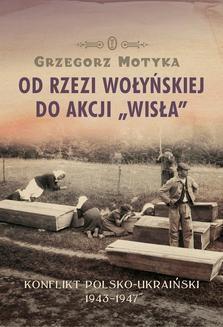 """Chomikuj, ebook online Od rzezi wołyńskiej do akcji """"Wisła"""". Grzegorz Motyka"""
