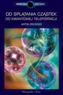 Chomikuj, ebook online Od splątania cząstek do kwantowej teleportacji. Anton Zeilinger