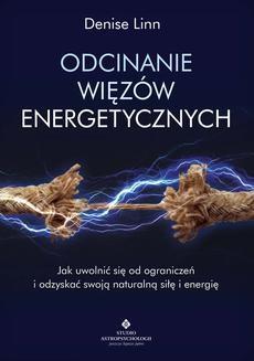 Chomikuj, ebook online Odcinanie więzów energetycznych. Jak uwolnić się od ograniczeń i odzyskać swoją naturalną siłę i energię. Denise Linn