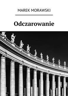 Chomikuj, ebook online Odczarowanie. Marek Morawski