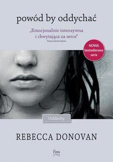 Chomikuj, ebook online Oddechy Tom 1: Powód by oddychać. Rebecca Donovan