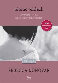 Chomikuj, ebook online Oddechy Tom 3: Biorąc oddech. Rebecca Donovan