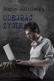 Chomikuj, ebook online Odegrać życie. Bogna Gliniecka