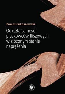 Chomikuj, ebook online Odkształcalność piaskowców fliszowych w złożonym stanie naprężenia. Paweł Łukaszewski