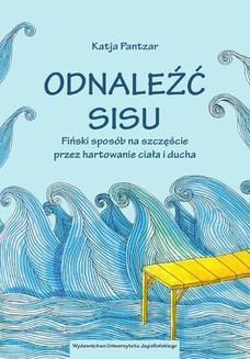Chomikuj, ebook online Odnaleźć sisu. Fiński sposób na szczęście przez hartowanie ciała i ducha. Katja Pantzar