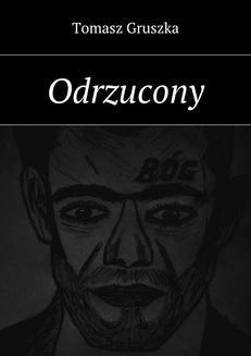 Chomikuj, pobierz ebook online Odrzucony. Tomasz Gruszka