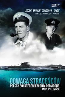 Chomikuj, ebook online Odwaga straceńców. Polscy bohaterowie wojny podwodnej. Kacper Śledziński