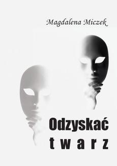 Chomikuj, ebook online Odzyskać twarz. Magdalena Miczek