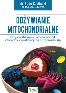 Chomikuj, ebook online Odżywianie mitochondrialne. Jak powstrzymać wolne rodniki, choroby cywilizacyjne i starzenie się. Bodo Kuklinski
