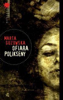 Chomikuj, pobierz ebook online Ofiara Polikseny. Marta Guzowska