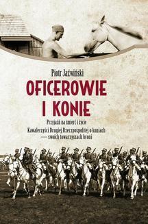 Chomikuj, ebook online Oficerowie i konie. Piotr Jaźwiński