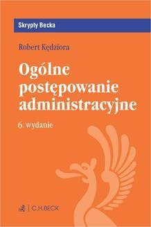 Chomikuj, ebook online Ogólne postępowanie administracyjne. Wydanie 6. Robert Kędziora