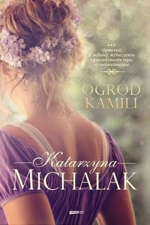 Chomikuj, pobierz ebook online Ogród Kamili. Katarzyna Michalak
