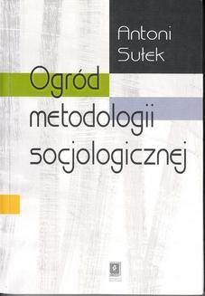 Chomikuj, ebook online Ogród metodologii socjologicznej. Antoni Sułek
