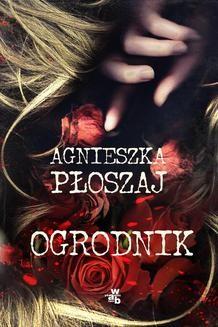 Chomikuj, ebook online Ogrodnik. Agnieszka Płoszaj