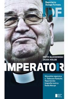 Chomikuj, ebook online Ojciec Tadeusz Rydzyk. Imperator. Piotr Głuchowski