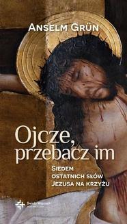 Chomikuj, ebook online Ojcze, przebacz im. Anselm Grün