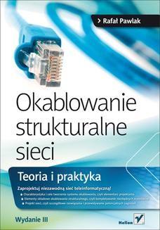 Chomikuj, ebook online Okablowanie strukturalne sieci. Teoria i praktyka. Wydanie III. Rafał Pawlak