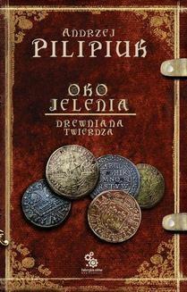 Chomikuj, pobierz ebook online Oko Jelenia. Drewniana Twierdza. Andrzej Pilipiuk
