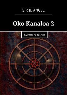 Chomikuj, ebook online Oko Kanaloa 2. Sir B. Angel