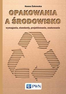 Ebook Opakowania a środowisko. Wymagania, standardy, projektowanie, znakowanie pdf